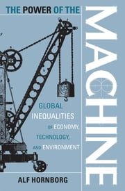 The Power of the Machine - Global Inequalities of Economy, Technology, and Environment ebook by Alf Hornborg