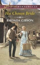 His Chosen Bride (Mills & Boon Love Inspired Historical) eBook by Rhonda Gibson