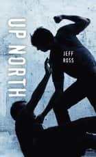 Up North ebook by Jeff Ross