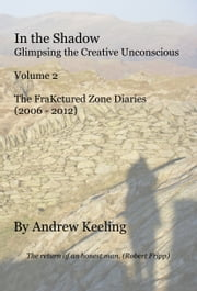 In the Shadow - Vol 2, The FraKctured Zone Diaries (2006 - 2012) ebook by Andrew Keeling