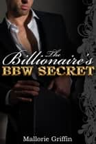 The Billionaire's BBW Secret ebook by Mallorie Griffin