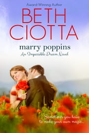 Marry Poppins (Impossible Dream, Book 3) ebook by Beth Ciotta
