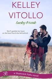 Lucky Break - A Shamrock Falls Novel ebook by Kelley Vitollo