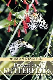 Protect the Butterflies ebook by Sherylyn B. Bailey, J.D.