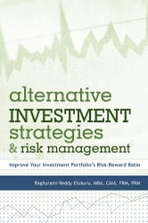 Alternative Investment Strategies And Risk Management - Improve Your Investment Portfolio's RiskReward Ratio ebook by Raghurami Reddy Etukuru