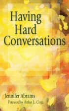 Having Hard Conversations ebook by Jennifer B. Abrams