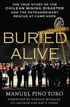 Buried Alive - The True Story of the Chilean Mining Disaster and the Extraordinary Rescue at Camp Hope ebook by Manuel Pino Toro, Natalie Morales
