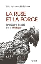La ruse et la force ebook by Jean-Vincent HOLEINDRE