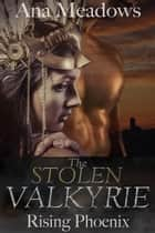 The Stolen Valkyrie: Rising Phoenix (Part Three) ebook by Ana Meadows