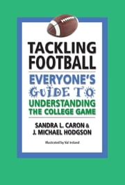 Tackling Football: Everyone's Guide to Understanding the College Game ebook by Sandra L Caron & J Michael Hodgson