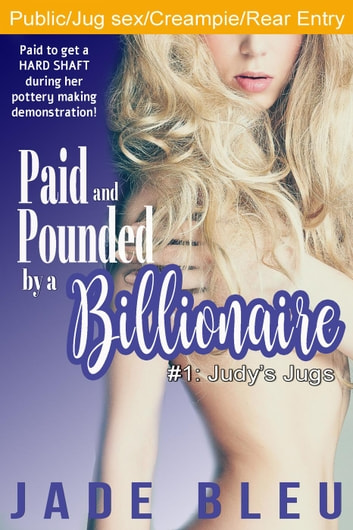 Paid and Pounded by a Billionaire 1: Judy's Jugs ebook by Jade Bleu