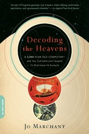 Decoding the Heavens: A 2,000-Year-Old Computer--and the Century-long Search to Discover Its Secrets - A 2,000-Year-Old Computer--and the Century-long Search to Discover Its Secrets ebook by Jo Marchant