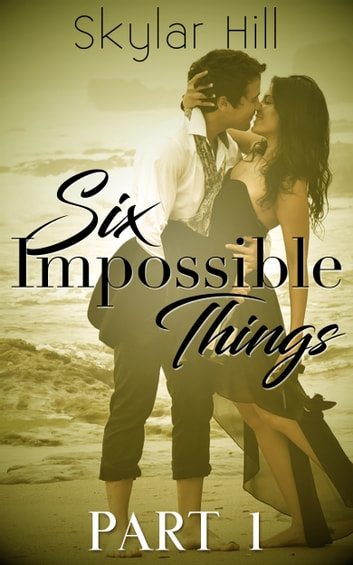 Six Impossible Things - Part One ebook by Skylar Hill