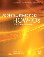 Adobe Illustrator CS3 How-Tos - 100 Essential Techniques ebook by David Karlins,Bruce K. Hopkins