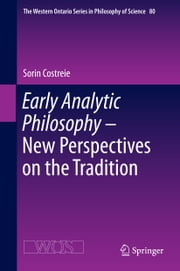 Early Analytic Philosophy - New Perspectives on the Tradition ebook by Sorin Costreie