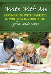 Write With Me - Partnering With Parents in Writing Instruction ebook by Lynda Sentz