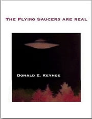 The Flying Saucers Are Real ebook by Donald E. Keyhoe