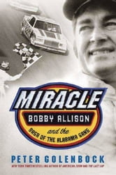 Miracle - Bobby Allison and the Saga of the Alabama Gang ebook by Peter Golenbock