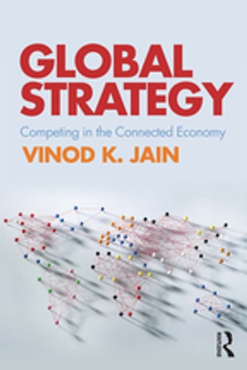 Global Strategy - Competing in the Connected Economy ebook by Vinod K. Jain