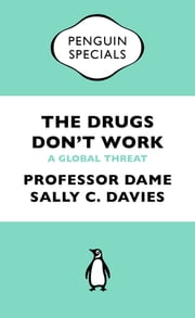 The Drugs Don't Work - A Global Threat ebook by Professor Dame Sally Davies, Dr Jonathan Grant, Professor Mike Catchpole