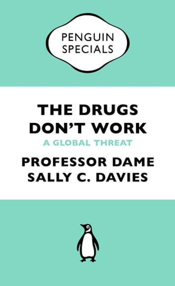 The Drugs Don't Work - A Global Threat ebook by Professor Dame Sally Davies,Dr Jonathan Grant,Professor Mike Catchpole