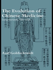 The Evolution of Chinese Medicine - Song Dynasty, 960–1200 ebook by Asaf Goldschmidt