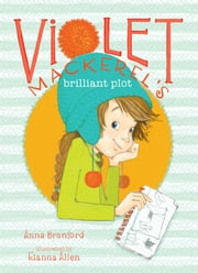 Violet Mackerel's Brilliant Plot ebook by Anna Branford,Elanna Allen