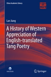 A History of Western Appreciation of English-translated Tang Poetry ebook by Lan Jiang