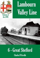 Great Shefford: Stations of the Great Western Railway GWR ebook by Charles Darvelle
