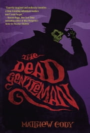 The Dead Gentleman ebook by Matthew Cody