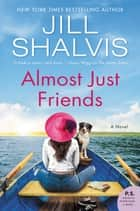 Almost Just Friends - A Novel ebook by Jill Shalvis