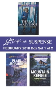 Harlequin Love Inspired Suspense February 2018 - Box Set 1 of 2 - Thread of Revenge\Plain Jeopardy\Mountain Refuge e-bok by Elizabeth Goddard, Alison Stone, Sarah Varland