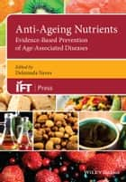 Anti-Ageing Nutrients - Evidence-Based Prevention of Age-Associated Diseases ebook by Deliminda Neves