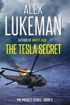 The Tesla Secret - The Project, #5 ebook by Alex Lukeman