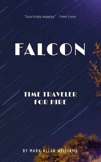Falcon - Time Traveler for Hire ebook by Mark Allen Williams