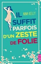 Il suffit parfois d'un zeste de folie eBook by Nina Kelly