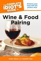 The Complete Idiot's Guide to Wine and Food Pairing ebook by Jaclyn Stuart, Jeanette Hurt