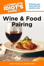 The Complete Idiot's Guide to Wine and Food Pairing ebook by Jaclyn Stuart,Jeanette Hurt