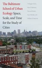 The Baltimore School of Urban Ecology - Space, Scale, and Time for the Study of Cities ebook by J. Morgan Grove, Mary Cadenasso, Steward T. Pickett,...