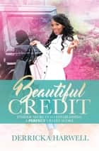 Beautiful Credit - Insider Secrets to Establishing a Perfect Credit Score ebook by Derricka Harwell