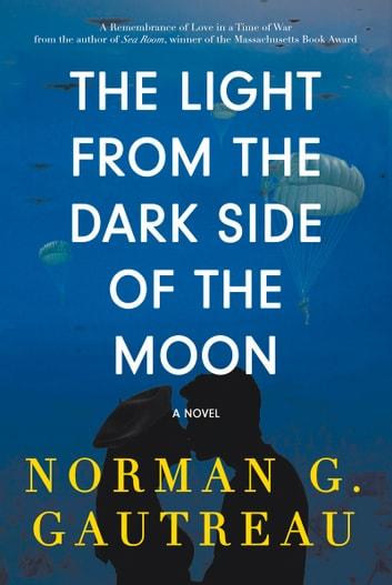 The Light from the Dark Side of the Moon - A Novel ebook by Norman G. Gautreau