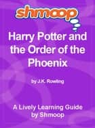 Shmoop Bestsellers Guide: Harry Potter and the Order of the Phoenix ebook by Shmoop