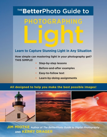 The BetterPhoto Guide to Photographing Light - Learn to Capture Stunning Light in any Situation ebook by Jim Miotke,Kerry Drager