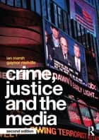 Crime, Justice and the Media ebook by Ian Marsh, Gaynor Melville