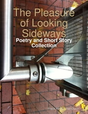 The Pleasure of Looking Sideways: Poetry and Short Story Collection ebook by Frank Kretschmer-Dunn
