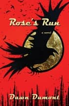 Rose's Run ebook by Dawn Dumont
