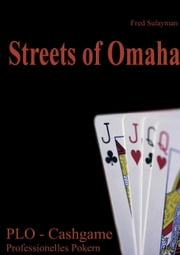 Streets of Omaha - Pot Limit Omaha - Cash Game Poker ebook by Fred Sulayman