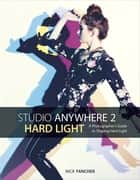 Studio Anywhere 2: Hard Light - A Photographer's Guide to Shaping Hard Light ebook by Nick Fancher