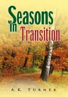 Seasons in Transition ebook by A.K. Turner