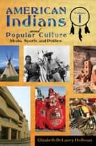 American Indians and Popular Culture [2 volumes] ebook by Elizabeth DeLaney Hoffman